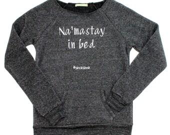 Namaste in bed. Namastay in bed. slouchy sweatshirt. Off the shoulder top. Yoga sweatshirt. Womens off the shoulder. Womens workout.