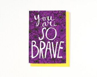 Encouragement Card - Inspirational Card - You Are So Brave - Floral Illustration - Card For Her - Daughter - Sister - Best Friend Card
