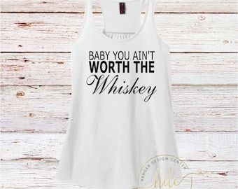 Country Shirt/You Aint Worth The Whiskey Tank/Country Concert Shirt/Women's Country Shirt/Racer Back Tank Top