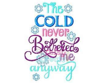 The Cold Never Bothered Me Anyway Machine Embroidery- Instant Download