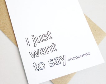 Greeting card I just want to say black white print just because card any occasion