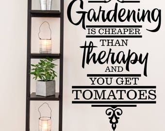 Gardening is Cheaper than Therapy and you get Tomatoes Farm and Garden Vinyl Wall Quote
