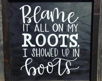Blame it all on my roots wood sign