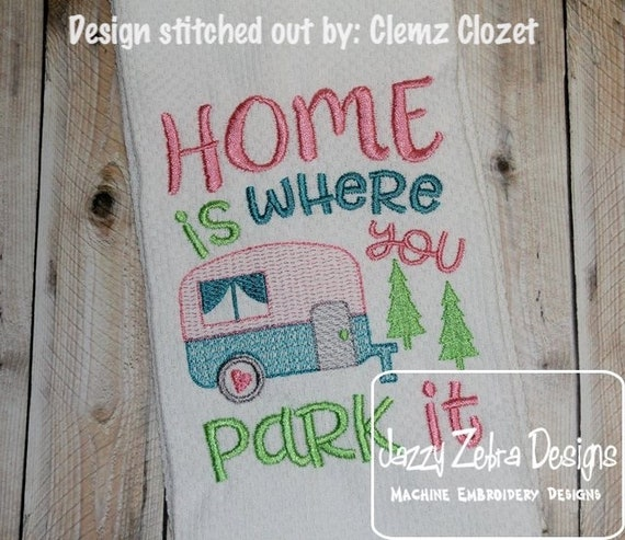 Home is where you park it saying embroidery design - camping embroidery design - trailer embroidery design - home embrodery design - camper