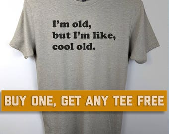 SALE TODAY: I'm Old But I'm Like Cool Old T-Shirt, Unisex Shirt, Gift For Father, Father's Day Gift, Husband, Boyfriend, Birthday