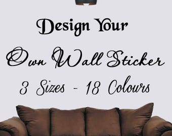 Personalised Wall Sticker, Design Your Own Wallart / Quote / Decal   Your  Wall Stickers