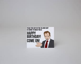 Yeah, The Guy in the 5000 Dollar Suit is Going to Wish You a Happy Birthday, Come On - Arrested Development B'day Card