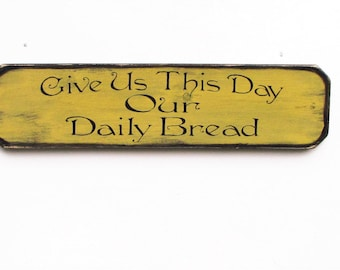 primitive country decor, Kitchen sign, Give us this day our daily bread, Distressed, primitive, rustic look yellow, with black trim
