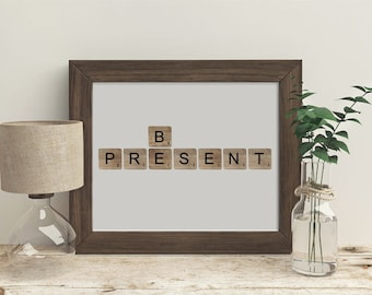 Be Present - Scrabble Letter Art Print - 3 Different Looks - Frame Not Included