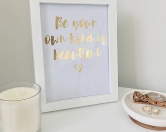 Be Your Own Kind Of Beautiful | Gold Foil Print - Inspirational Print - Quote Print - Motivational Print - Wall Art - Handmade Print