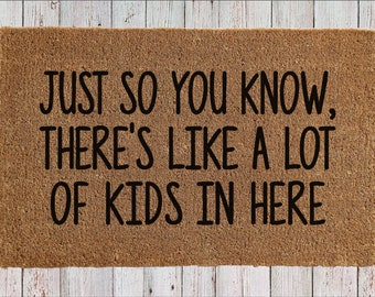 """Just So You Know, There's Like A Lot Of Kids In Here - Welcome Mat - Funny Doormat - Coir Doormat (18"""" x 30"""")"""