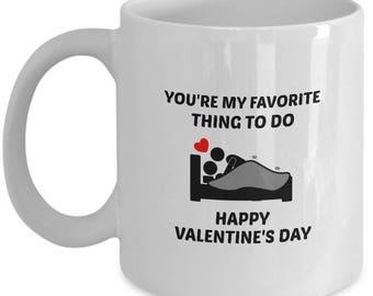 Valentine's Day Mug, Your My Favorite Thing to Do. Happy Valentine's Day