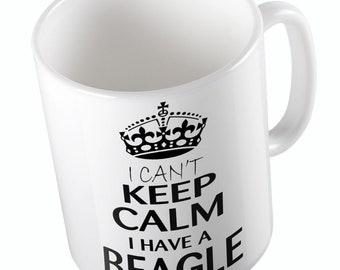I Can't Keep Calm I Have A BEAGLE Mug