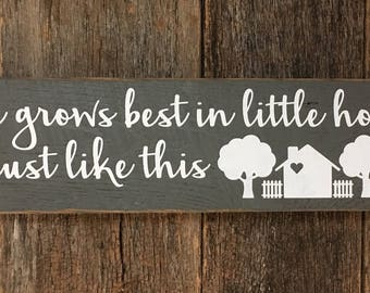 Love grows best in little houses just like this: Hand-Painted on Reclaimed Wood Barnwood Lumber Sign