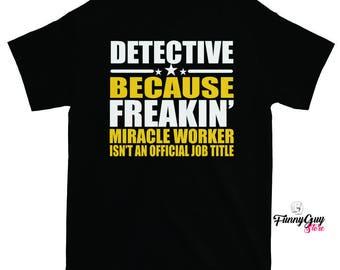 Detectives - Detective Lover Gift - Detective - Coworker Gift - Gift For Detective - Funny Tshirt - Funny Statement
