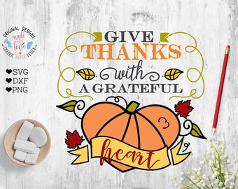 Give Thanks with a Grateful Heart, Thanksgiving Cut File and Printable in SVG, DXF, PNG Give thanks Cut File in two color variations