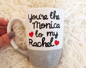You're the Monica to my Rachel, Friends Mug, Best Friends Mug, Friends, Phoebe, Rachel, Monica, Friends TV Show, Ross and Rachel