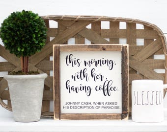 This Morning With Her having coffee-Johnny Cash-Wood Sign-You Pick Size-farmhouse-Coffee Bar-Rustic-Rae Dunn-Framed sign-Wooden Sign-Kitchen