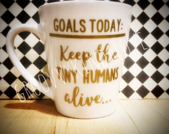 Goals today, keep the tiny humans alive vinyl decal sticker teacher appreciation outdoor indoor decals car mug tumbler child baby daycare gi
