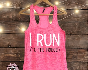 I Run to the Fridge - Workout tank top - Muscle Tee - Funny Workout - Fitness Shirt - Gym tank