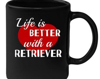 Retriever - Life Is Better With A Retriever 11 oz Black Coffee Mug