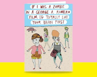 Greeting Card - If I Was a Zombie in a George A. Romero Film I'd Totally Eat Your Brains First | Valentine's Day Card | Romantic Card