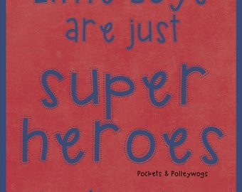 Little Boys Are Just Super Heroes In Disguise-instant digital download-11x14-8x10-Red and Blue