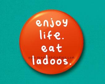 Enjoy Life Eat Ladoos - 45mm Pin Badge / Pocket Mirror / Fridge Magnet / Keyring