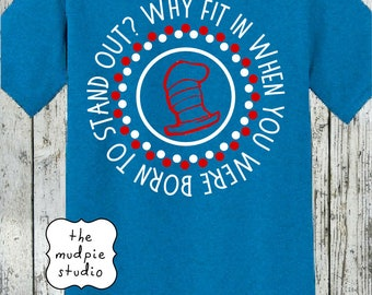 Read Across America Dr Seuss Why Fit In - Youth or Adult Graphic Tshirt Shirt