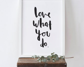 Love What You Do Print - Hand drawn Inspirational Typographic poster - quote wall art