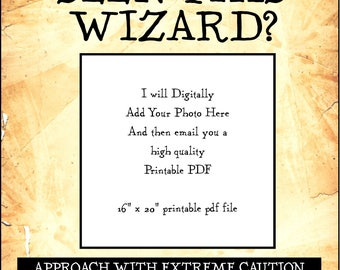 Have You Seen This Wizard/Wizards? 16 x 20 inch digital PDF printable poster - add your photo
