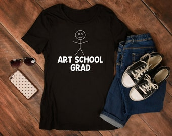 Art School Graduation Shirt - Graduation Gift - Art Student - Artist Shirt - Artist Gift - Graphic Design Shirt - University College Painter