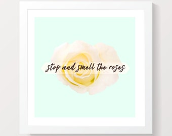 Stop and Smell the Roses Instant Digital Print Download