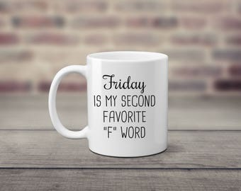 Friday Humor Mug, Friday is my second favorite F word Mug, 11 oz 15 oz Mug, Coffee Mug, Humor Mug, Humor Gift, Mug for Her, Mug for Him