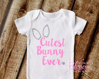 Easter Outfit, Baby's Easter Onesie, Girls Easter Outfit, Baby Girl Bunny Shirt, Cutest Bunny Ever Onesie, Girls Easter Shirt