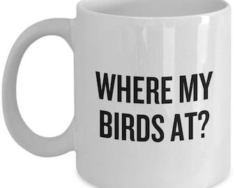 Funny Birdwatching Mug - Birding Gift Idea - Bird Watching - Present For Birder - Where My Birds At? - Ornithologist