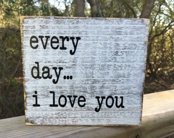 Every day I love you, Fixer Upper Inspired Signs, Rustic Wood Signs, Farmhouse Signs