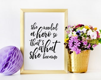 GIRLS ROOM DECOR, She Needed A Hero So That's What She Became,Girls Bedroom Decor,Women Gift,Nursery Girls,Quote Prints,Typography Poster