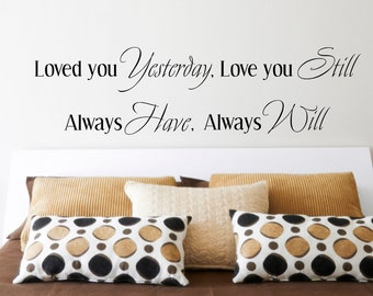 Loved you yesterday, love you still, always have, always will love quote, love you more, love you more today, I love you, wedding gift