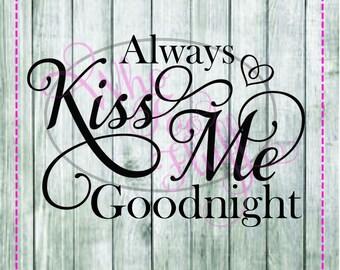 Always Kiss Me Goodnight SVG, DIY Jpg Png Files, Cutting File, Gift Love