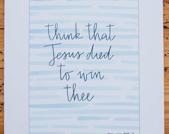 """Think That Jesus Died To Win Thee 8 x 10"""" watercolor and hand lettered painting"""