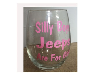 Silly Boys Jeeps are for Girls Wine Beer Glass Stemless