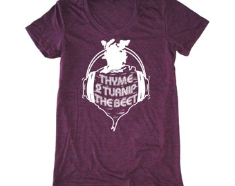 Thyme to Turnip the Beet women's shirt, foodie t-shirt, vegan shirt, chef shirt, vegetarian t shirt, dj music tshirt, yoga women's shirt