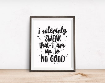 Printable Art, I Solemnly Swear That I am Up to No Good, Book Quote, Inspirational Quote, Typography Art Prints, Digital Download Print