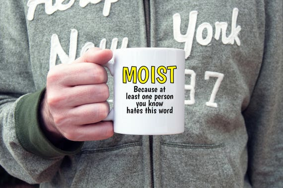 Moist coffee mug. The word Moist
