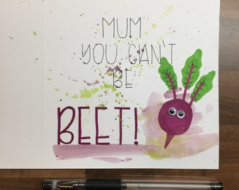 Mum, You Can't Be Beet - Mother's Day Card