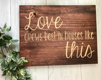 Love Grows Best In Houses Like This | Family | Home | Housewarming Gift | Wood Sign | Wall Decor |