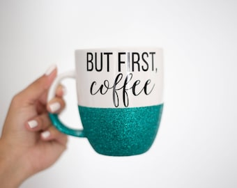 But First, Coffee Mug/Glitter Dipped Mug/Coffee Mug/Glitter Coffee Mug/Personalized Mug