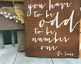 You have to be odd to be number one hand painted wood sign