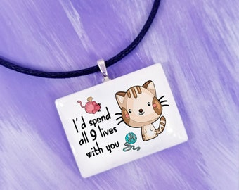 Kitty necklace - Funny Quote Pendant - Cat necklace - I'd spend all 9 lives with you - Cute gift - funny jewelry